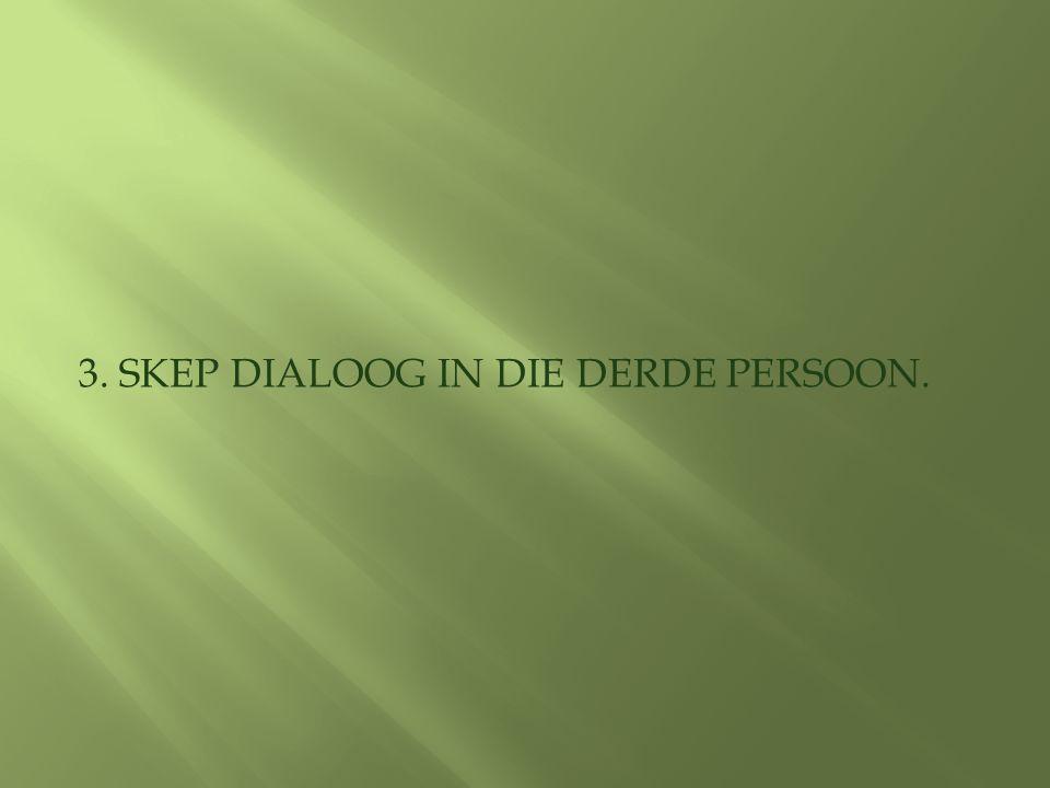 3. SKEP DIALOOG IN DIE DERDE PERSOON.