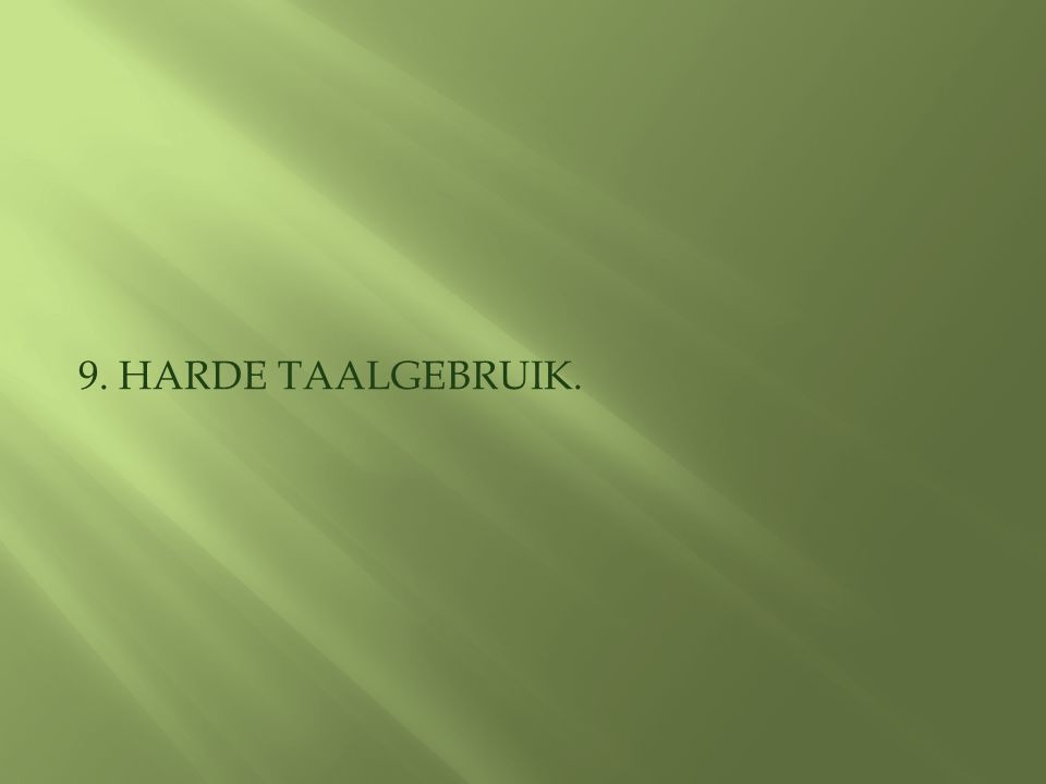 9. HARDE TAALGEBRUIK.