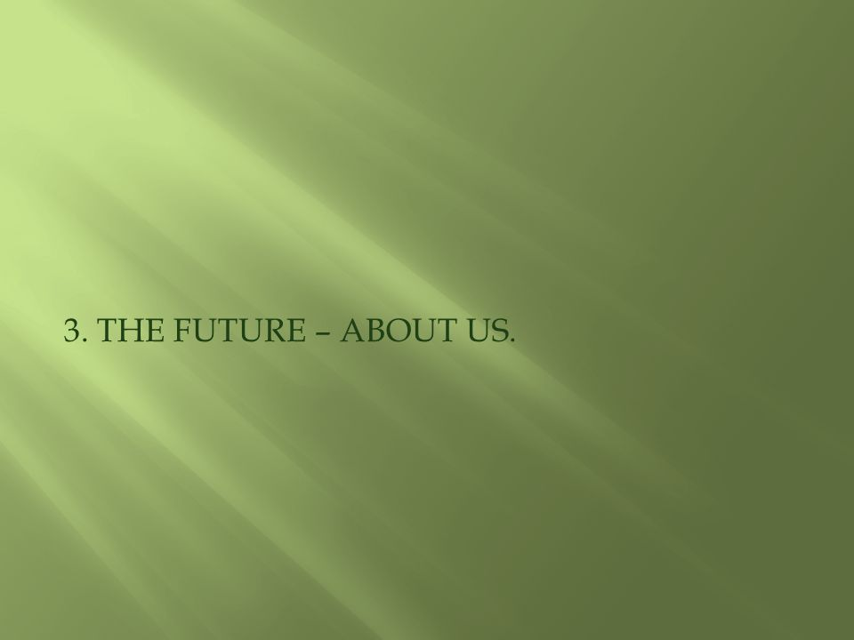 3. THE FUTURE – ABOUT US.