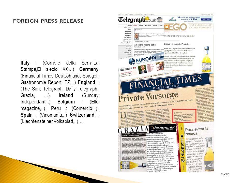 Italy : (Corriere della Serra,La Stampa,El sieclo XX…) Germany (Financial Times Deutschland, Spiegel, Gastronomie Report, TZ…) England : (The Sun, Telegraph, Daily Telegraph, Grazia, …) Ireland (Sunday Independant,..) Belgium : (Elle magazine,..), Peru : (Comercio,..), Spain : (Vinomania,..) Switzerland : (Liechtensteiner Volksblatt,..)….