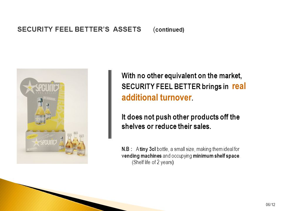 06/12 SECURITY FEEL BETTERS ASSETS ( continued) With no other equivalent on the market, SECURITY FEEL BETTER brings in real additional turnover.