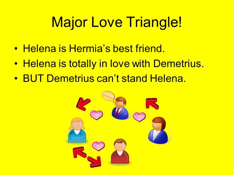 Major Love Triangle.Helena is Hermias best friend.