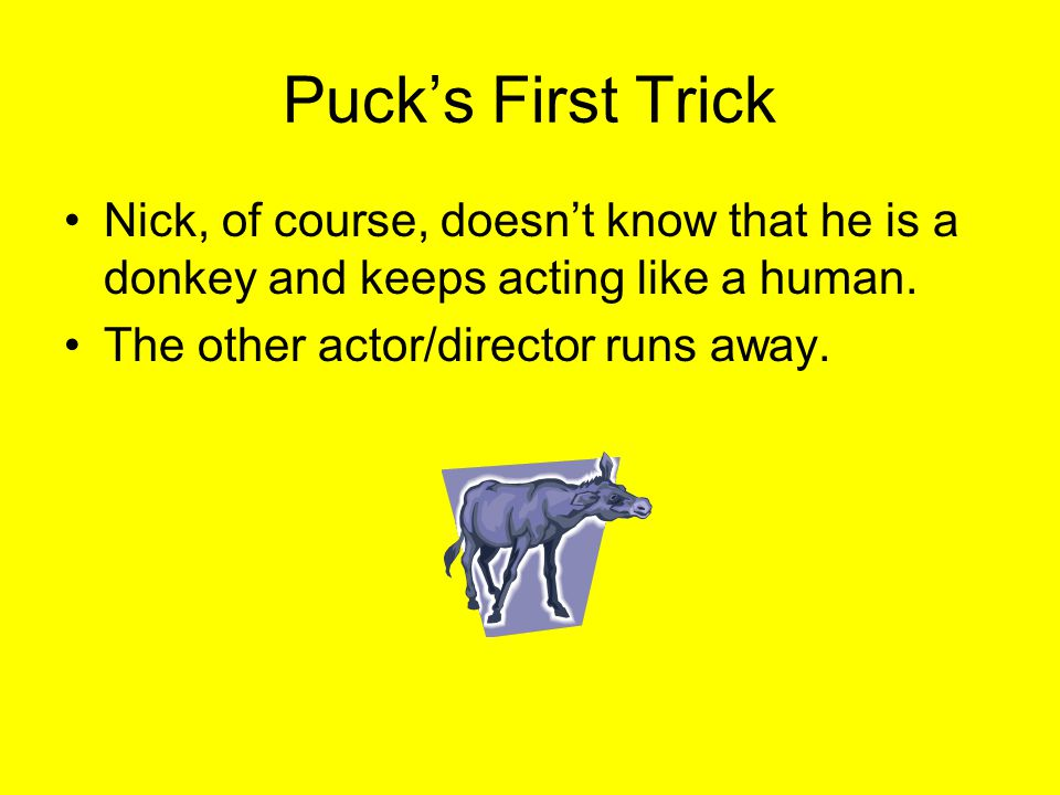 Pucks First Trick Nick, of course, doesnt know that he is a donkey and keeps acting like a human.