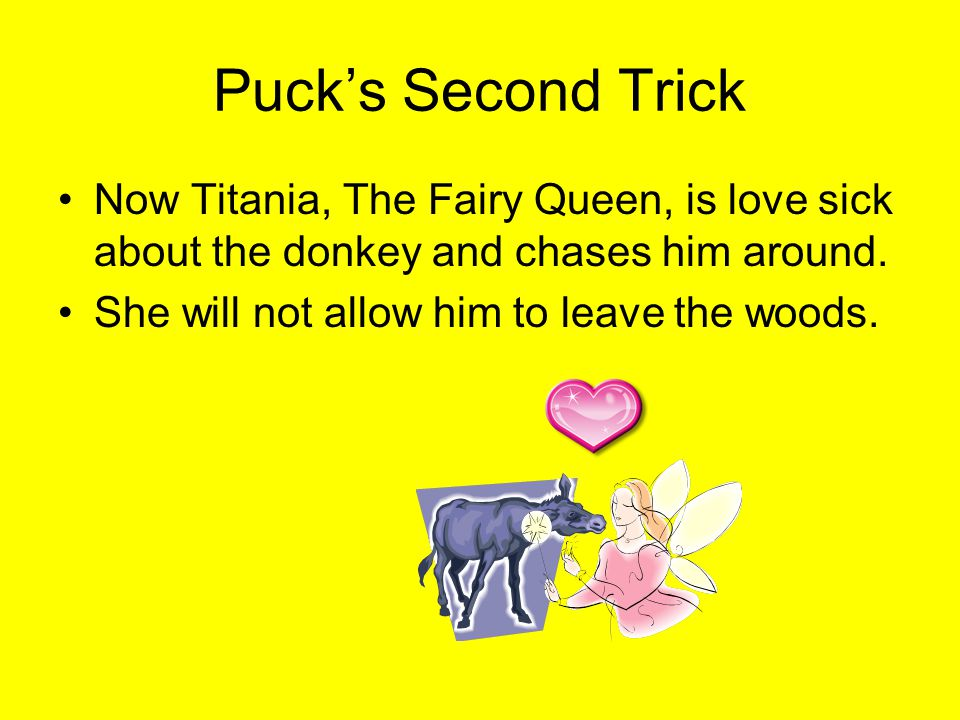 Pucks Second Trick Now Titania, The Fairy Queen, is love sick about the donkey and chases him around.