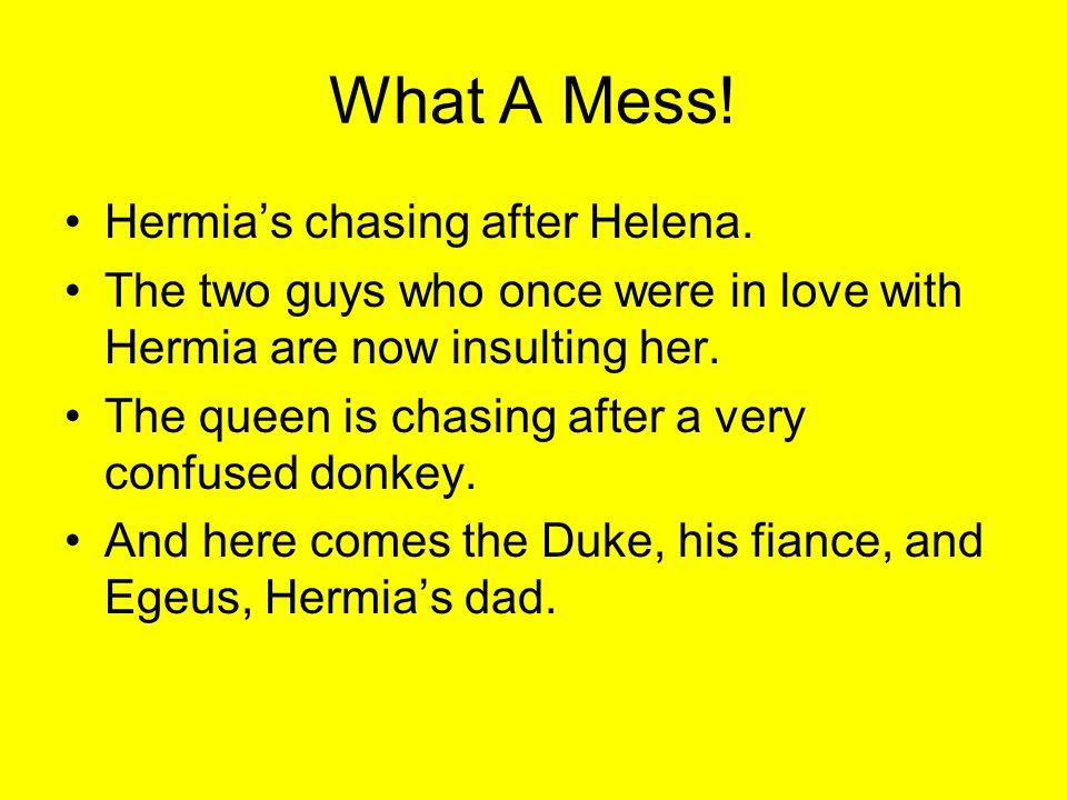 What A Mess.Hermias chasing after Helena.