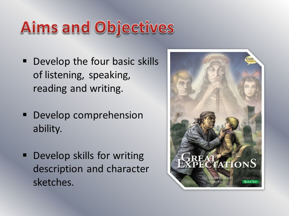 Develop the four basic skills of listening, speaking, reading and writing.