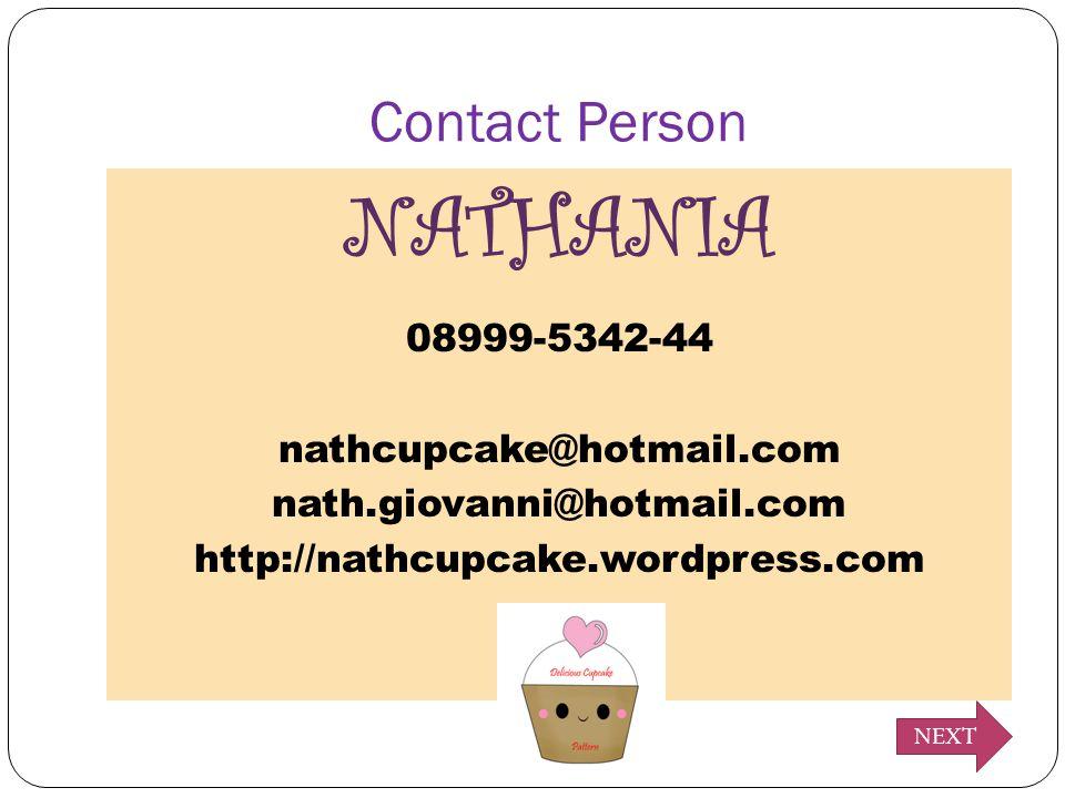 Contact Person NATHANIA 08999-5342-44 nathcupcake@hotmail.com nath.giovanni@hotmail.com http://nathcupcake.wordpress.com NEXT