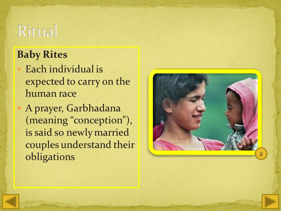 Baby Rites Each individual is expected to carry on the human race A prayer, Garbhadana (meaning conception), is said so newly married couples understand their obligations 2