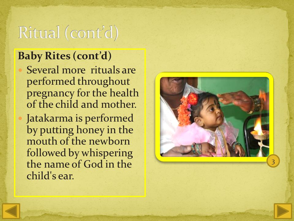 Baby Rites (contd) Several more rituals are performed throughout pregnancy for the health of the child and mother.