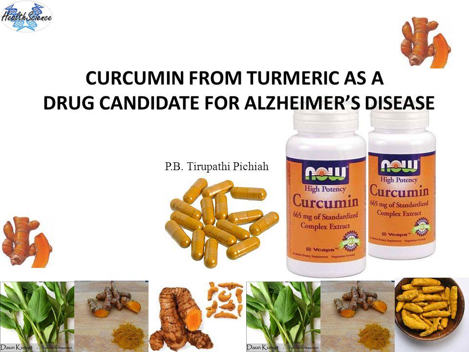 CURCUMIN FROM TURMERIC AS A DRUG CANDIDATE FOR ALZHEIMERS DISEASE 1 P.B. Tirupathi Pichiah