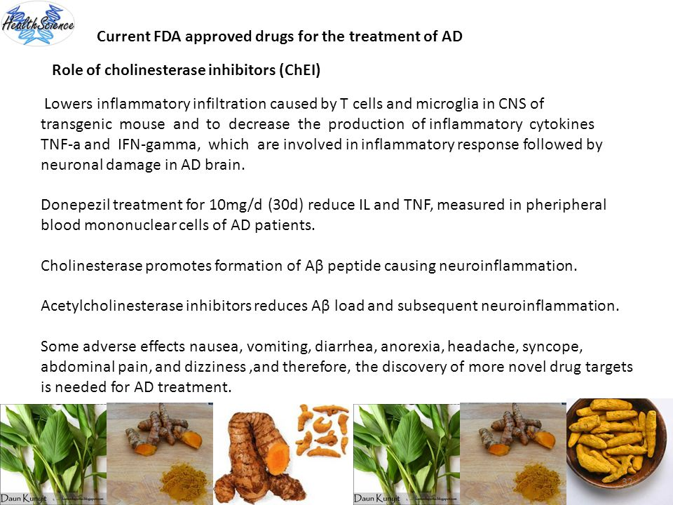 32 Current FDA approved drugs for the treatment of AD Role of cholinesterase inhibitors (ChEI) Lowers inflammatory infiltration caused by T cells and