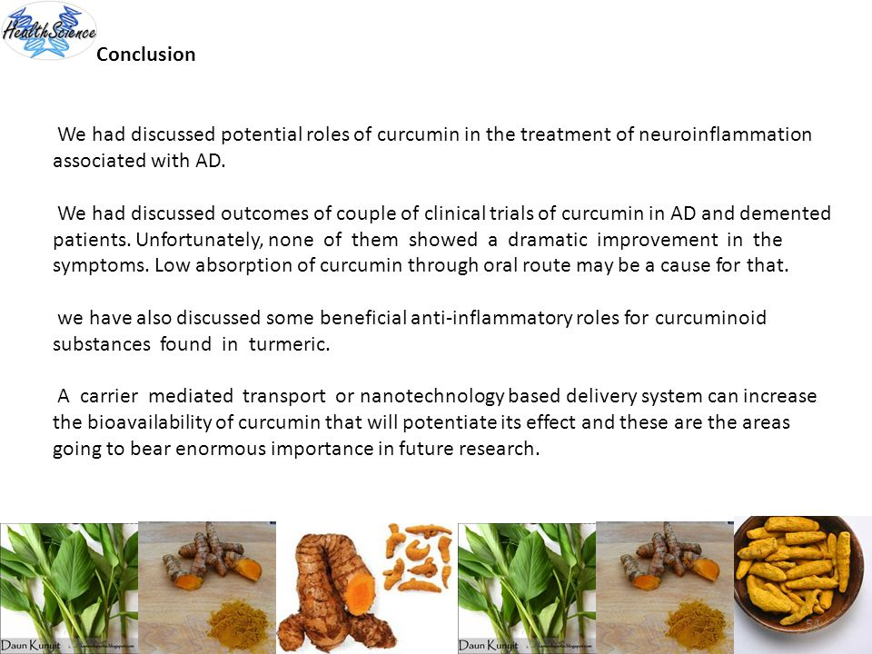 54 Conclusion We had discussed potential roles of curcumin in the treatment of neuroinflammation associated with AD. We had discussed outcomes of coup