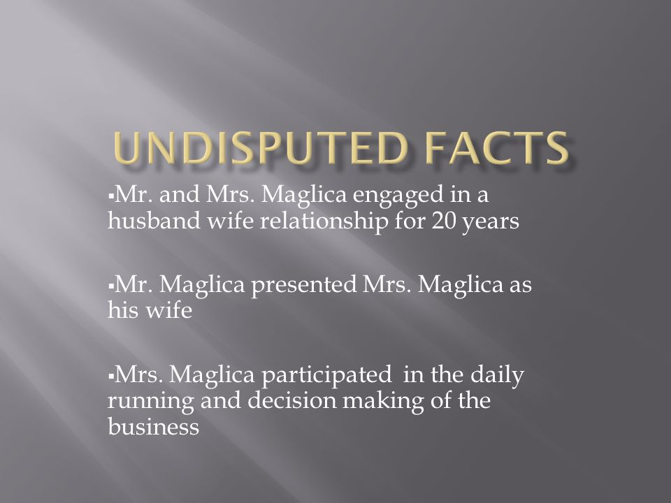 Mr. and Mrs. Maglica engaged in a husband wife relationship for 20 years Mr. Maglica presented Mrs. Maglica as his wife Mrs. Maglica participated in t