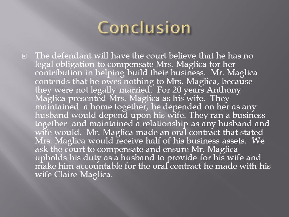 The defendant will have the court believe that he has no legal obligation to compensate Mrs. Maglica for her contribution in helping build their busin
