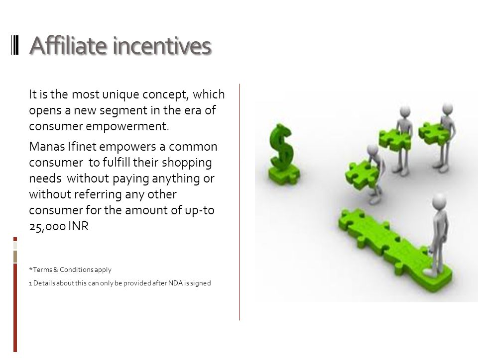 Affiliate incentives It is the most unique concept, which opens a new segment in the era of consumer empowerment. Manas Ifinet empowers a common consu