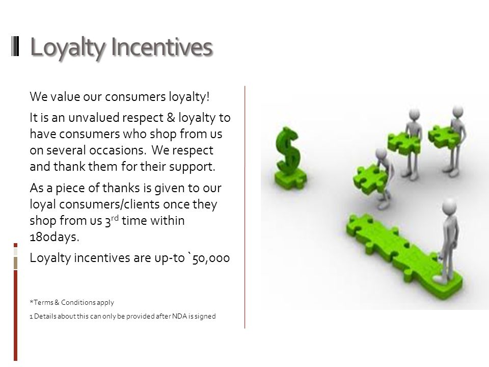 Loyalty Incentives We value our consumers loyalty.