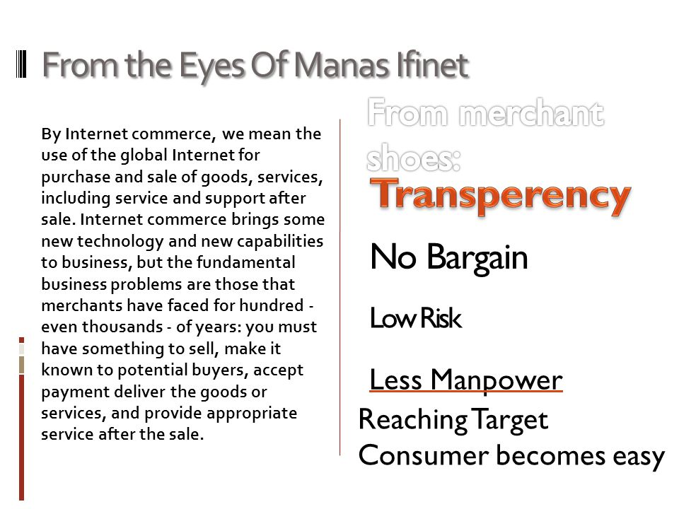 From the Eyes Of Manas Ifinet By Internet commerce, we mean the use of the global Internet for purchase and sale of goods, services, including service