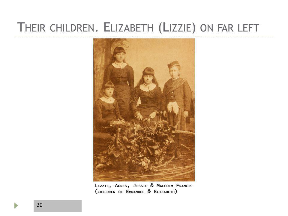 20 T HEIR CHILDREN. E LIZABETH (L IZZIE ) ON FAR LEFT