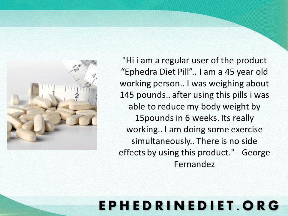 Hi i am a regular user of the product Ephedra Diet Pill..