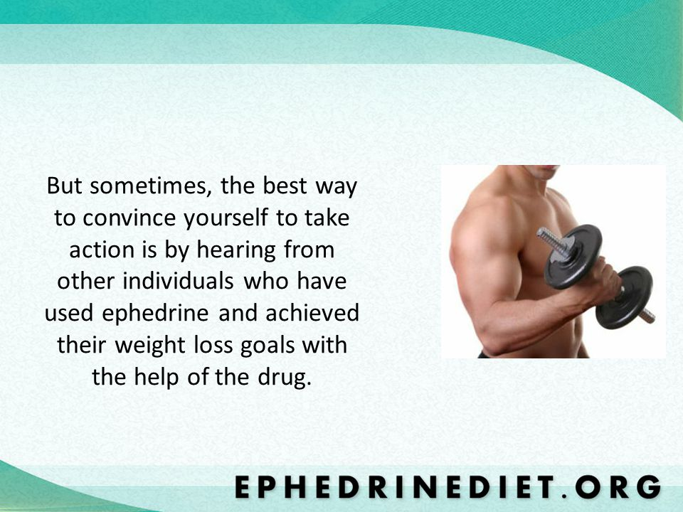 But sometimes, the best way to convince yourself to take action is by hearing from other individuals who have used ephedrine and achieved their weight