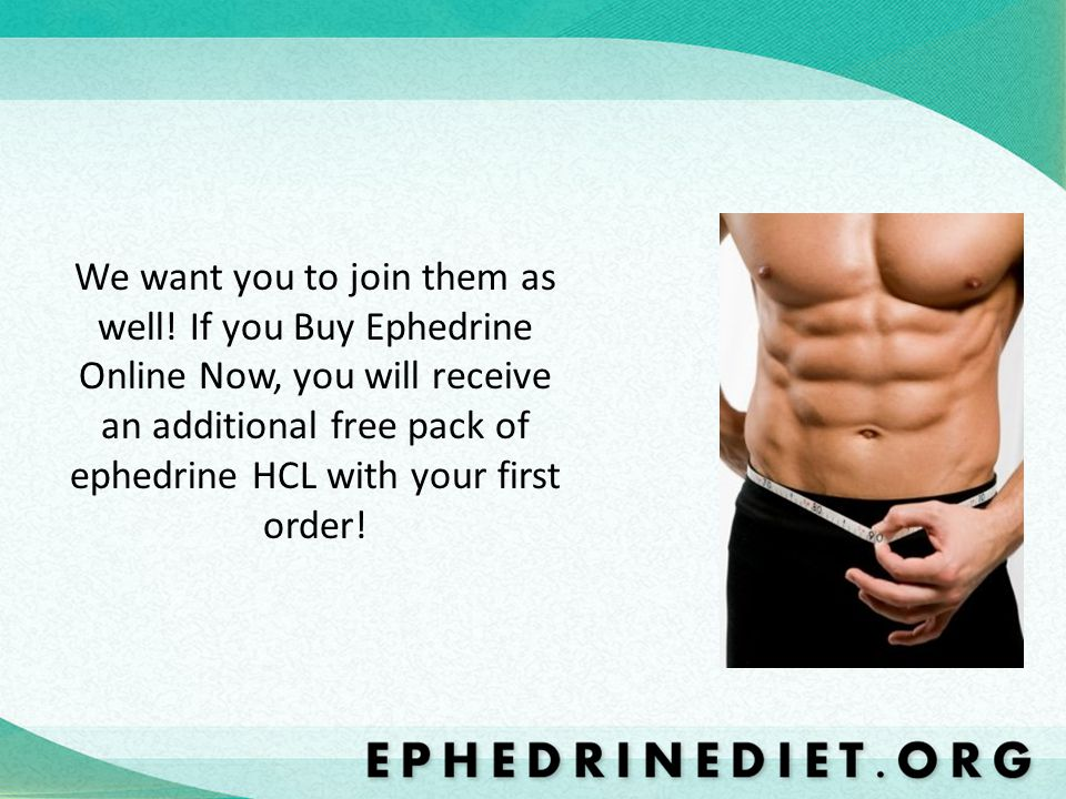 We want you to join them as well! If you Buy Ephedrine Online Now, you will receive an additional free pack of ephedrine HCL with your first order!