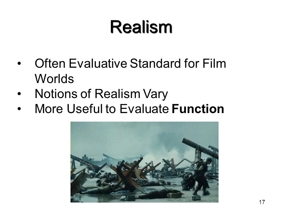 Realism Often Evaluative Standard for Film Worlds Notions of Realism Vary More Useful to Evaluate Function 17
