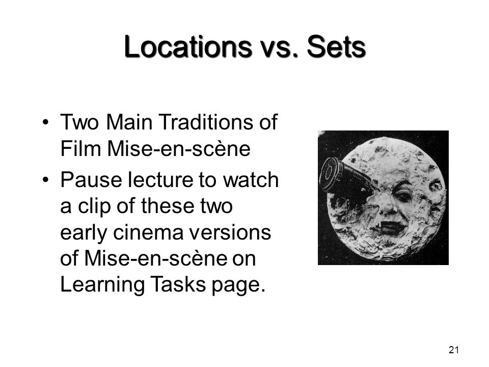 Locations vs. Sets Two Main Traditions of Film Mise-en-scène Pause lecture to watch a clip of these two early cinema versions of Mise-en-scène on Lear