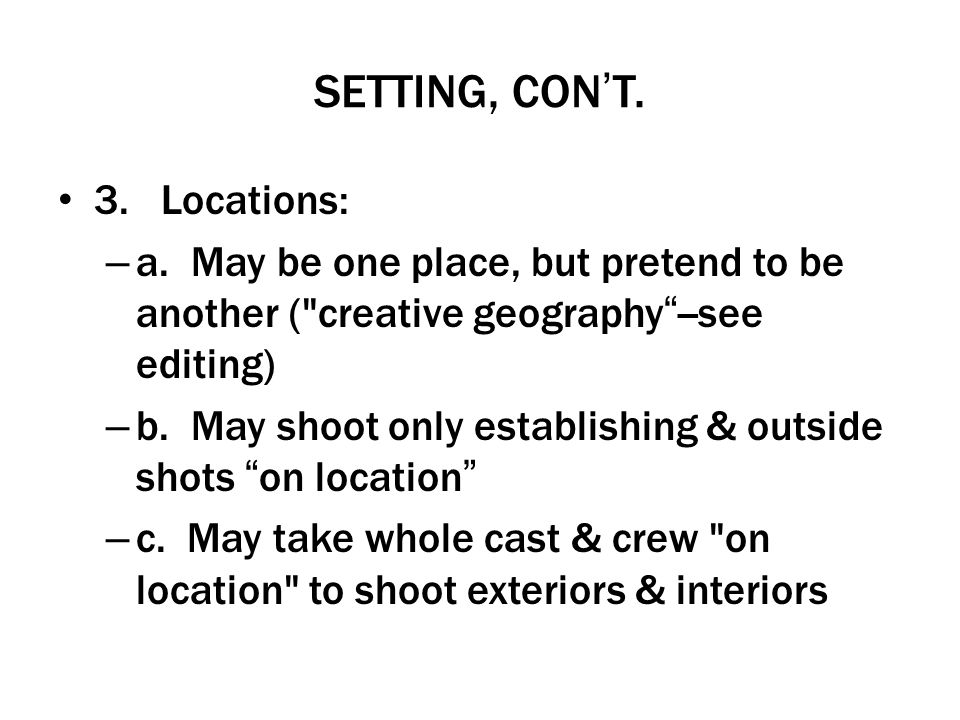 SETTING, CONT. 3. Locations: – a. May be one place, but pretend to be another (