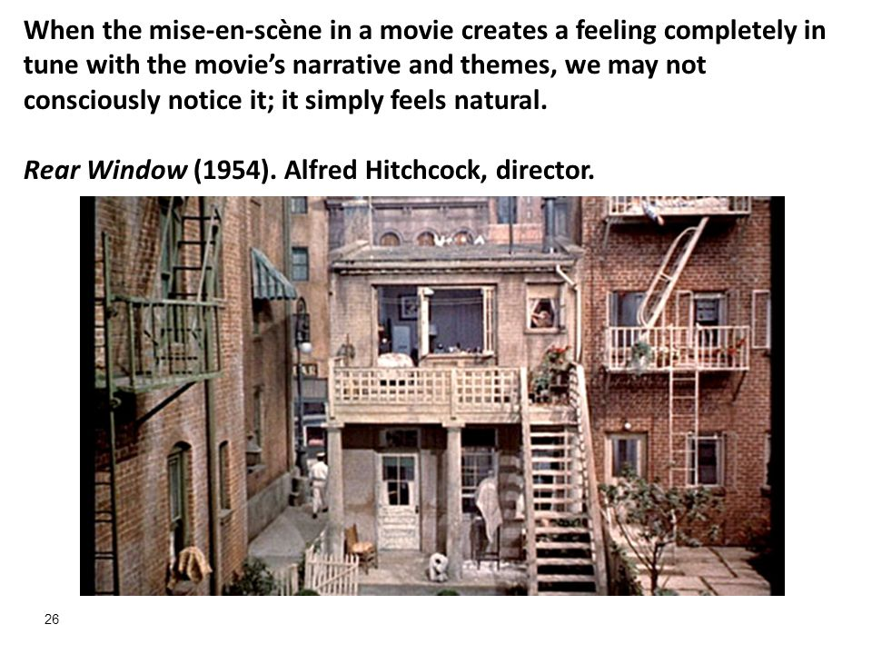 26 When the mise-en-scène in a movie creates a feeling completely in tune with the movies narrative and themes, we may not consciously notice it; it s