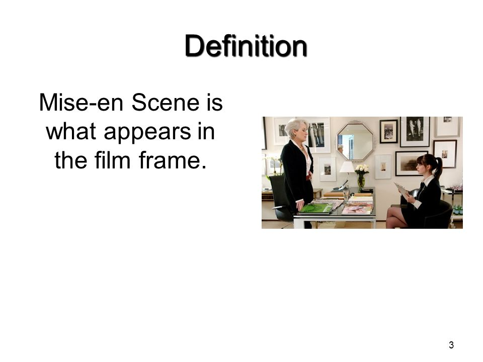 Definition Definition Mise-en Scene is what appears in the film frame. 3