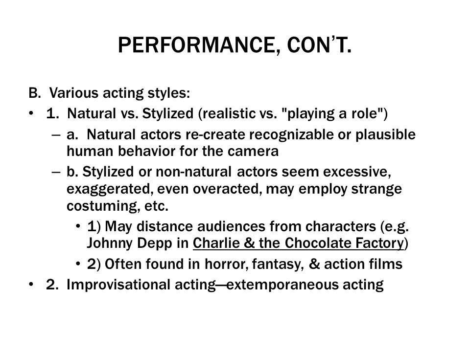 PERFORMANCE, CONT. B. Various acting styles: 1. Natural vs. Stylized (realistic vs.
