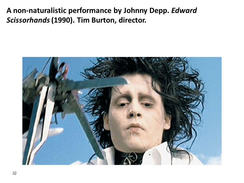 32 A non-naturalistic performance by Johnny Depp. Edward Scissorhands (1990). Tim Burton, director.
