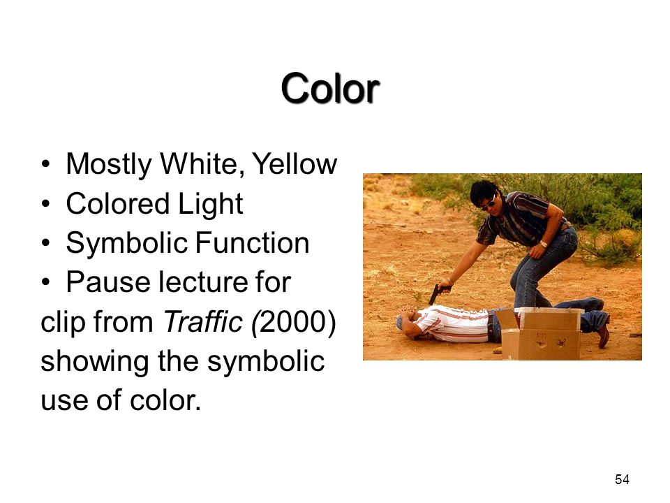 Color Mostly White, Yellow Colored Light Symbolic Function Pause lecture for clip from Traffic (2000) showing the symbolic use of color. 54