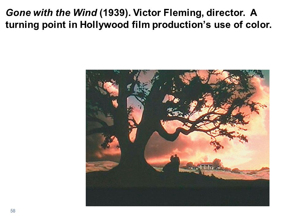 58 Gone with the Wind (1939). Victor Fleming, director. A turning point in Hollywood film productions use of color.