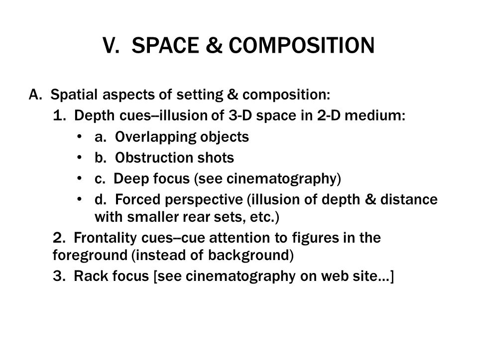 V. SPACE & COMPOSITION A. Spatial aspects of setting & composition: 1. Depth cues--illusion of 3-D space in 2-D medium: a. Overlapping objects b. Obst