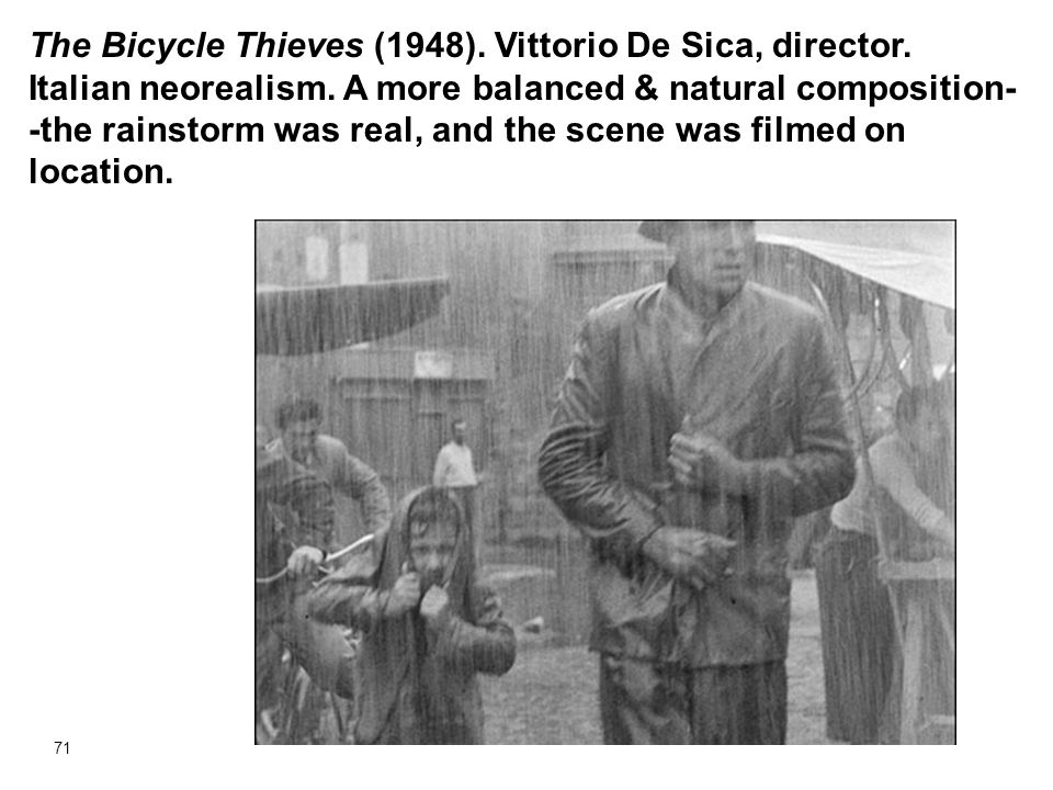 71 The Bicycle Thieves (1948). Vittorio De Sica, director. Italian neorealism. A more balanced & natural composition- -the rainstorm was real, and the