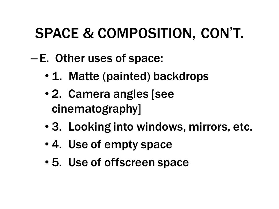 SPACE & COMPOSITION, CONT. – E. Other uses of space: 1. Matte (painted) backdrops 2. Camera angles [see cinematography] 3. Looking into windows, mirro