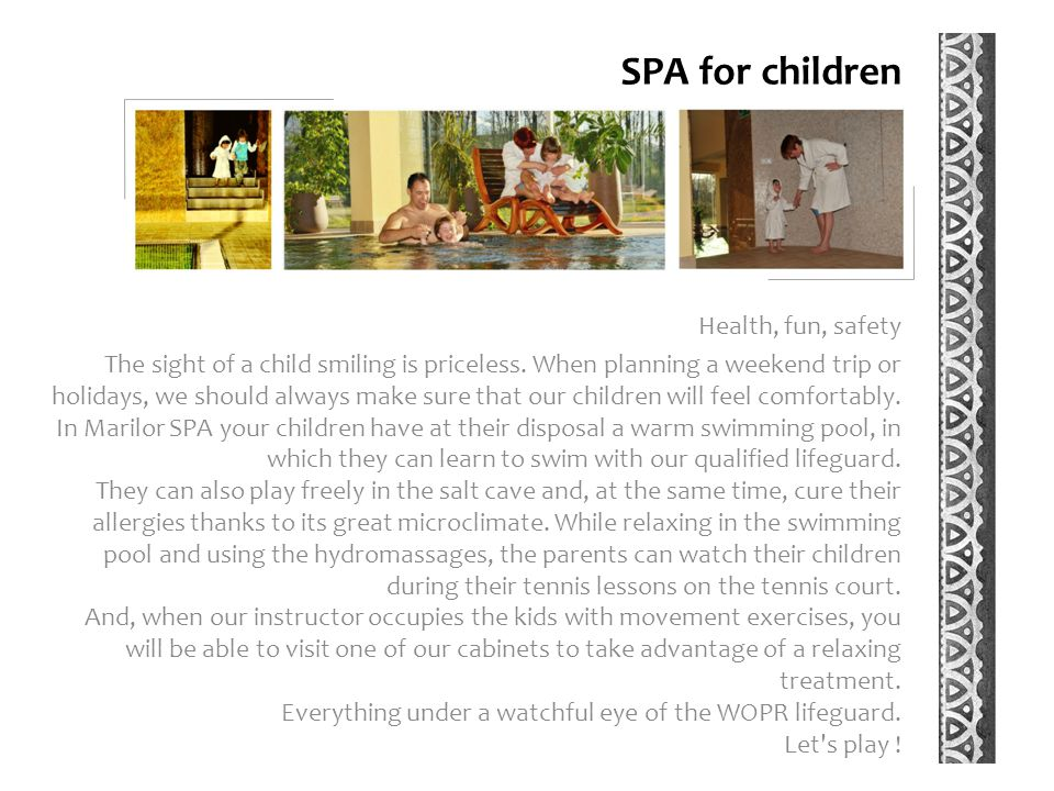 SPA for children Health, fun, safety The sight of a child smiling is priceless.