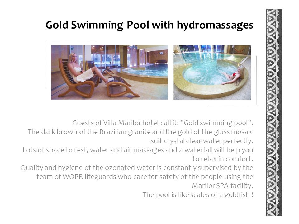 Gold Swimming Pool with hydromassages Guests of Villa Marilor hotel call it: Gold swimming pool .