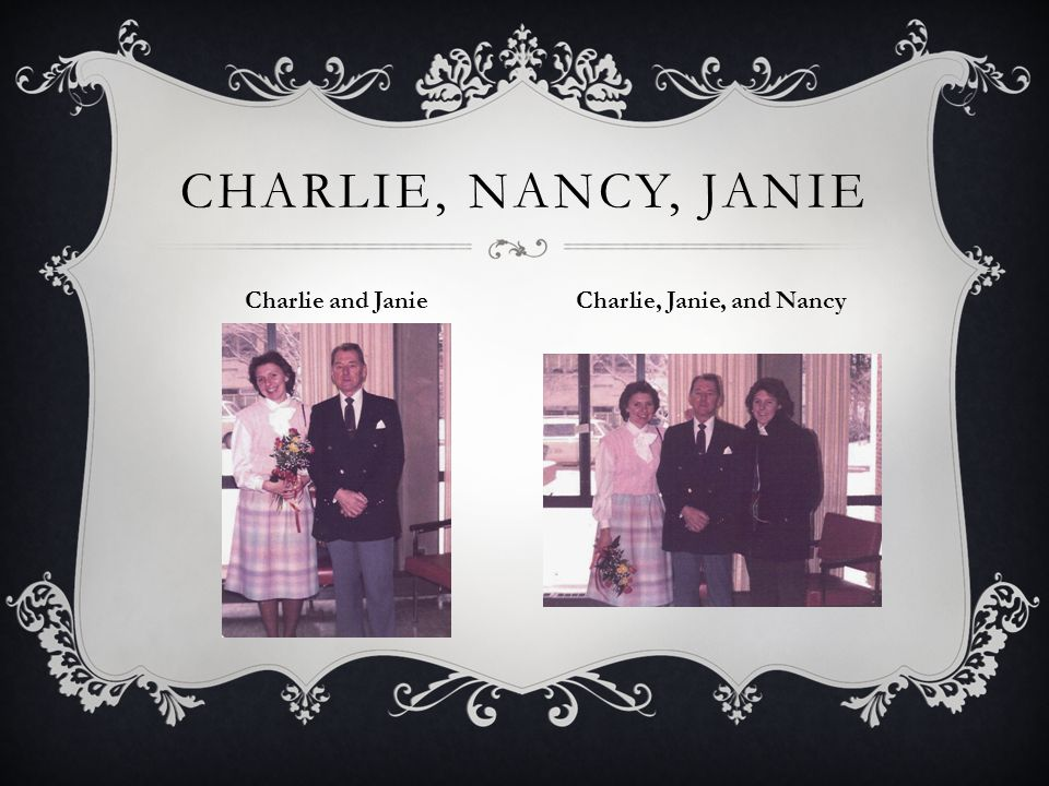 CHARLIE, NANCY, JANIE Charlie and Janie Charlie, Janie, and Nancy