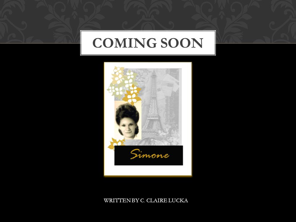 WRITTEN BY C. CLAIRE LUCKA COMING SOON