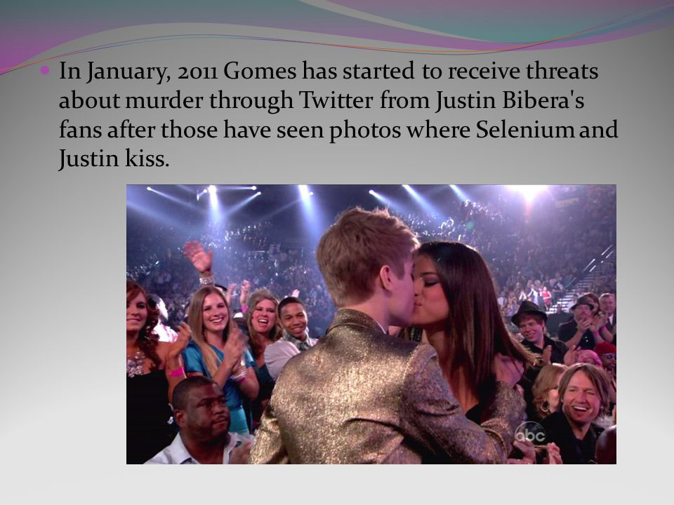 In January, 2011 Gomes has started to receive threats about murder through Twitter from Justin Bibera s fans after those have seen photos where Selenium and Justin kiss.