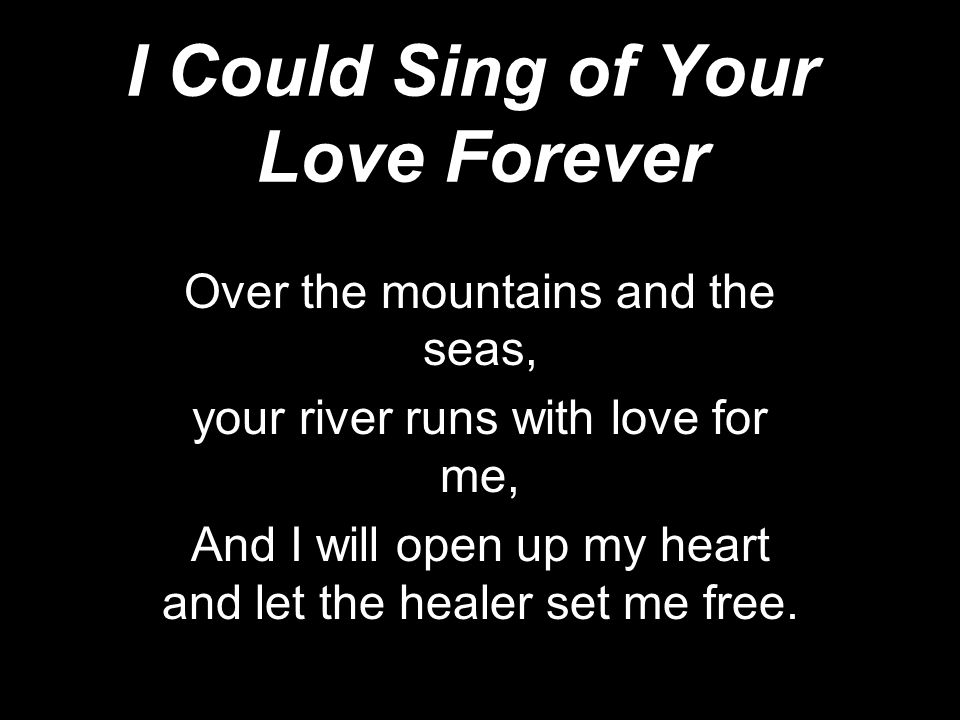 Im happy to be in the truth and I will daily lift my hands, for I will always sing of when your love came down!