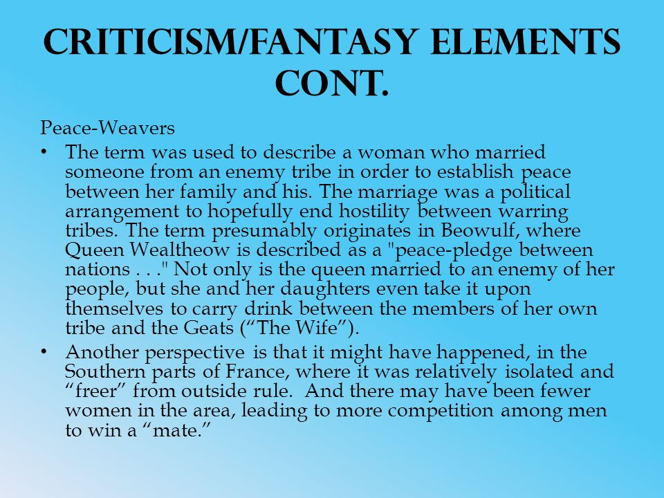 Criticism/Fantasy Elements cont. Peace-Weavers The term was used to describe a woman who married someone from an enemy tribe in order to establish pea