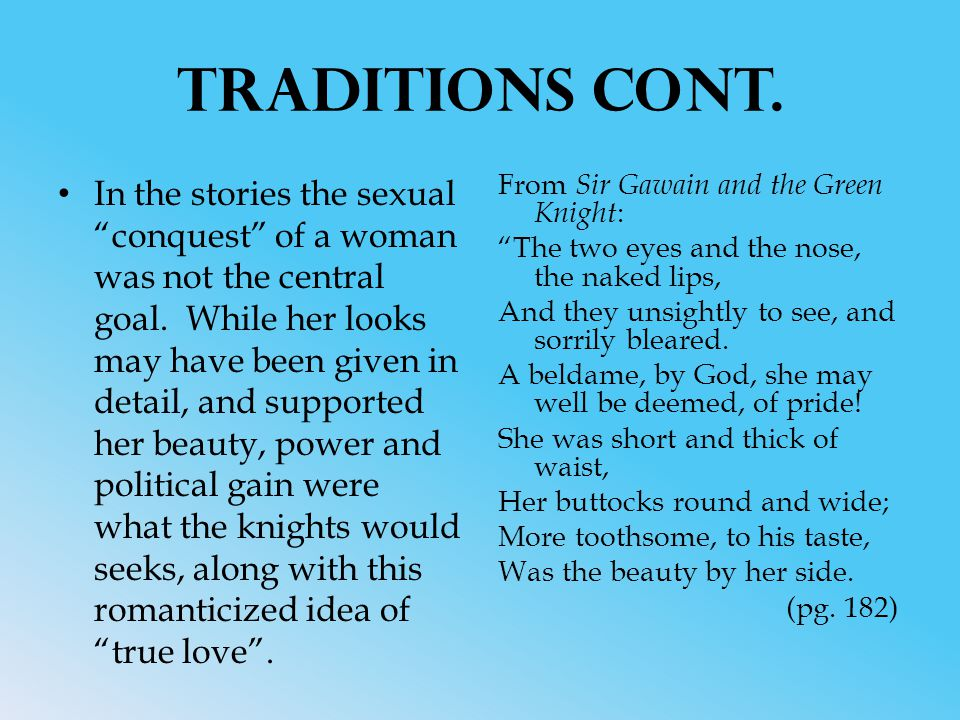 Traditions cont. In the stories the sexual conquest of a woman was not the central goal.