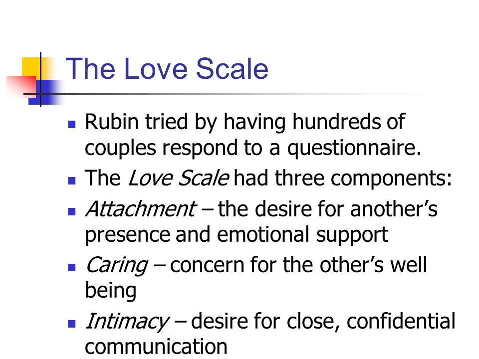 The Love Scale Rubin tried by having hundreds of couples respond to a questionnaire.