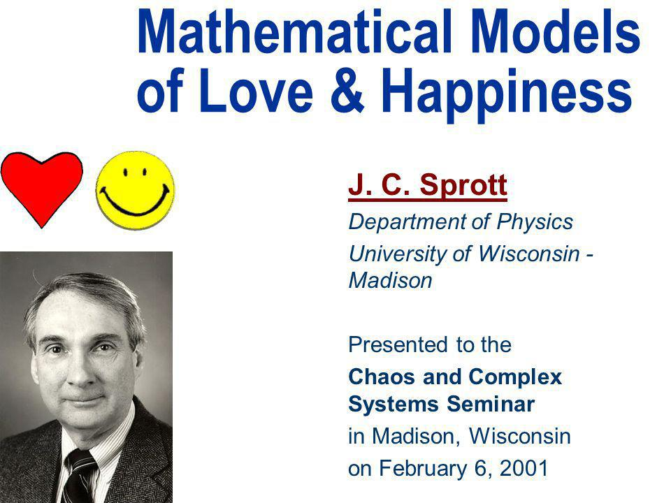 Mathematical Models of Love & Happiness J. C.