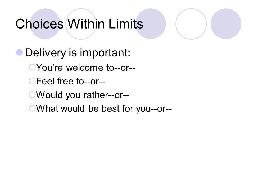 Choices Within Limits Give 99% of your choices when things are going well.