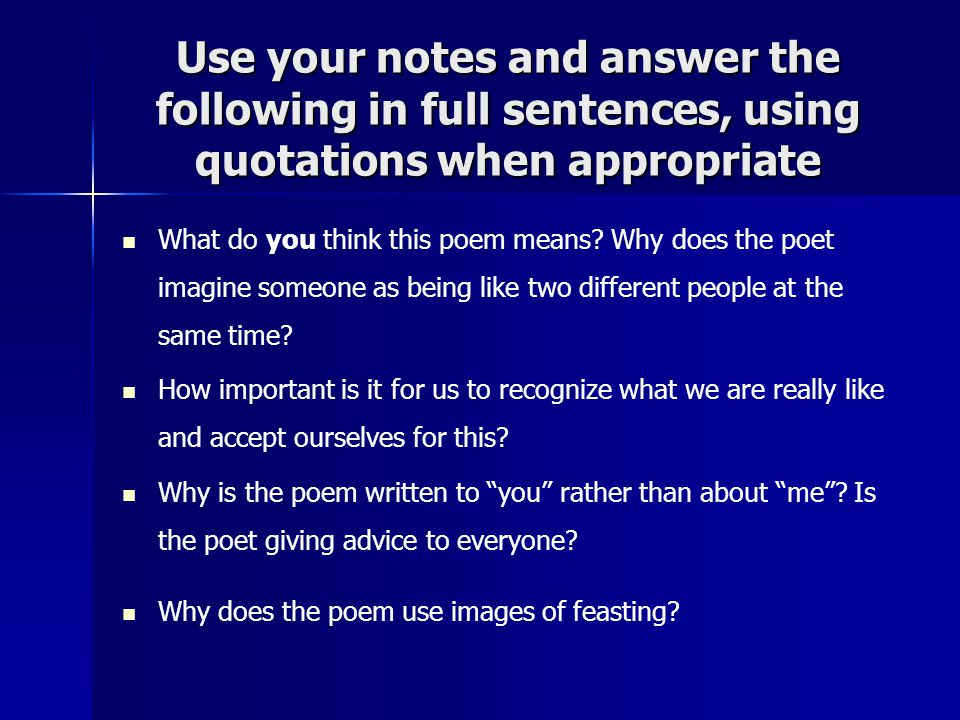 Use your notes and answer the following in full sentences, using quotations when appropriate What do you think this poem means.