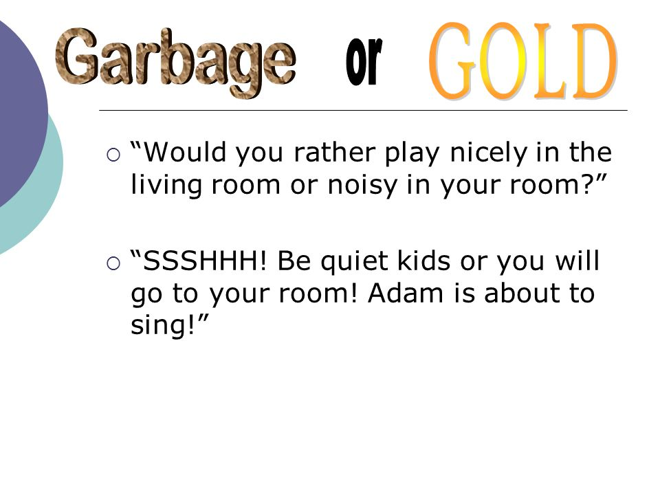 Would you rather play nicely in the living room or noisy in your room? SSSHHH! Be quiet kids or you will go to your room! Adam is about to sing!